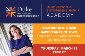 Duke I&E Academy Venture Deals and Importance of Team Thursday March 11 12pm