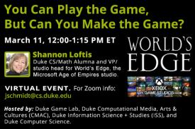 You Can Play the Game, But Can You Make the Game? Mar. 11 Duke CS Alum Shannon Loftis Talk on Gaming
