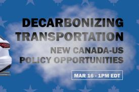 "Car exhaust surrounds text on a blue background. Text: ""Decarbonizing Transportation: New Canada-US Policy Opportunities. March 16 at 1 pm EDT"