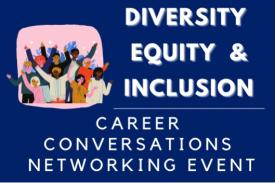 Diversity Equity and Inclusion Career Conversations Networking Event