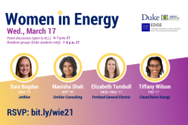 "Text: ""Women in Energy Wednesday March 17. Panel discussion (open to all) 6-7 p.m. Breakout groups (Duke students only) 7-8 p.m. RSVP: bit.ly/wie21"" Headshots with identifying information underneath: Sara Bogdan MEM'15, Jetblue. Manisha Shah MPP'95, EmStar Consulting. Elizabeth Turnbull MEM/MBA'11, Portland General Electric. Tiffany Wilson PhD'17, CleanChoice Energy."