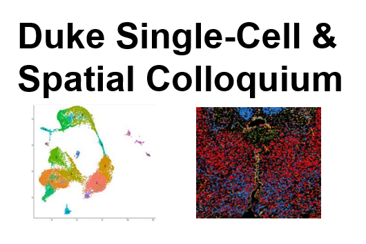 Duke Single-Cell & Spatial Colloquium