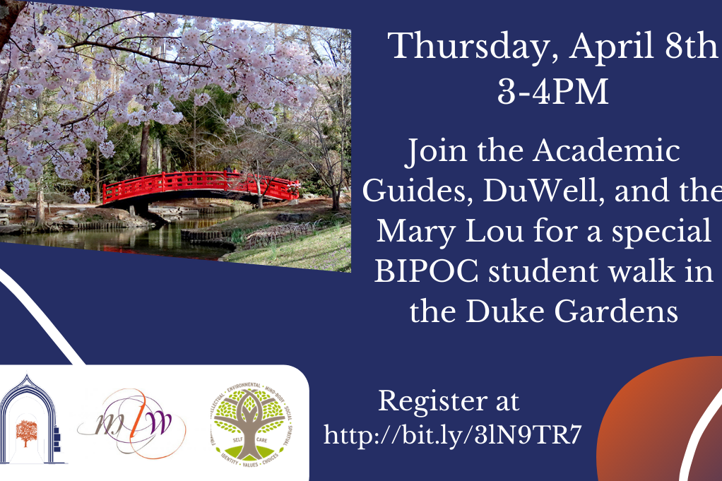 Thursday, April 8th 3-4PM - Join the Academic Guides, Duwell, and the Mary Lou for a special BIPOC student walk in the Duke Gardens. Register at: http://bit.ly/3lN9TR7