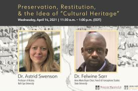 "Preservation, Restitution, & the Idea of ""Cultural Heritage"" flyer with headshots of Astrid Swenson and Felwine Sarr"