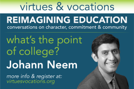 Virtues & Vocations Presents Johann Neem: What's the Point of College?