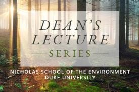 Dean's Lecture Series - Nicholas School of the Environment